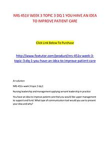 NRS 451V WEEK 3 TOPIC 3 DQ 1 YOU HAVE AN IDEA TO IMPROVE PATIENT CARE