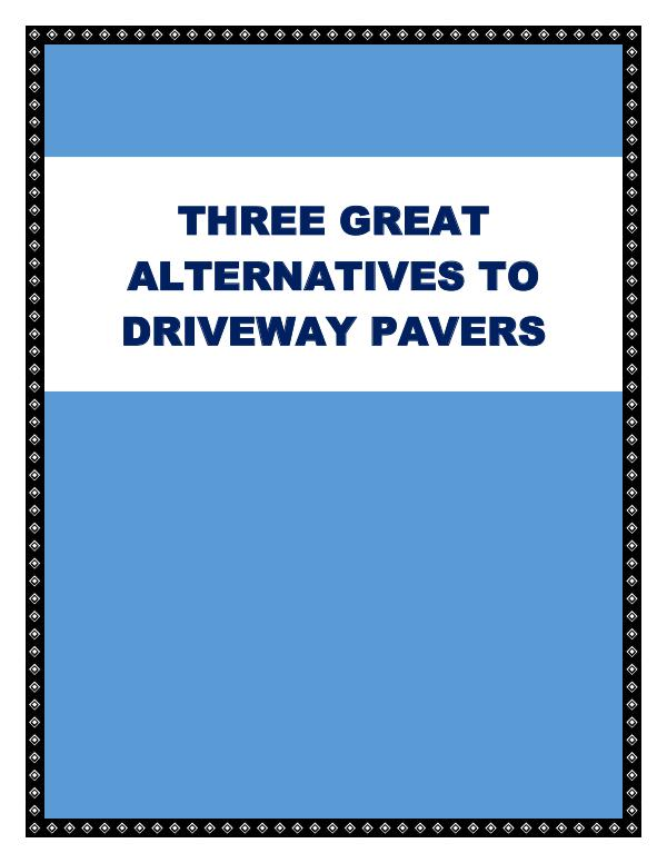 Three Great Alternatives To Driveway Pavers Three Great Alternatives To Driveway Pavers