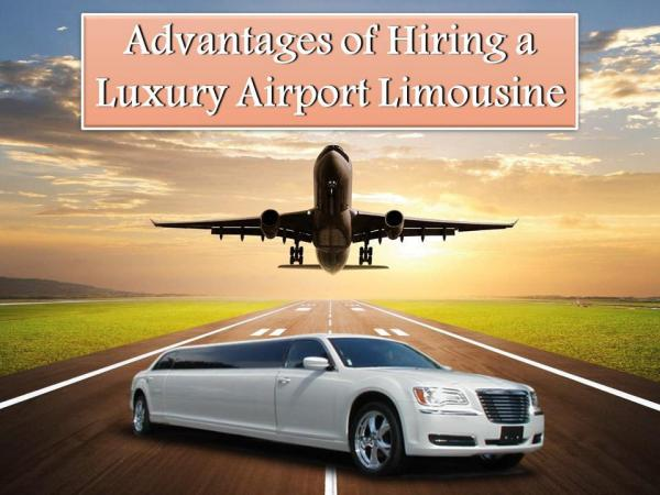 Advantages of Hiring a Luxury Airport Limousine Advantages of Hiring a Luxury Airport Limousine