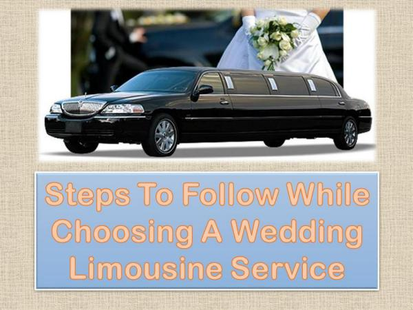 Steps To Follow While Choosing A Wedding Limousine Service Steps To Follow While Choosing A Wedding Limousine