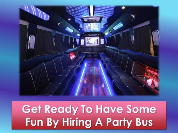 Get Ready To Have Some Fun By Hiring A Party Bus Get Ready To Have Some Fun By Hiring A Party Bus