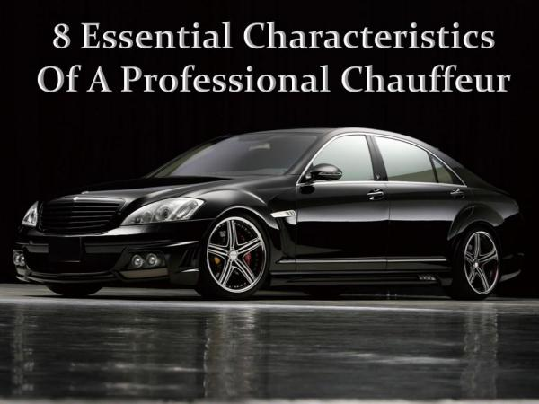 8 Essential Characteristics Of A Professional Chauffeur 8 Essential Characteristics Of A Pro Chauffeur