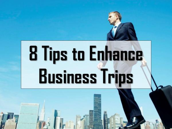 8 Tips to Enhance Business Trips 8 Tips to Enhance Business Trips