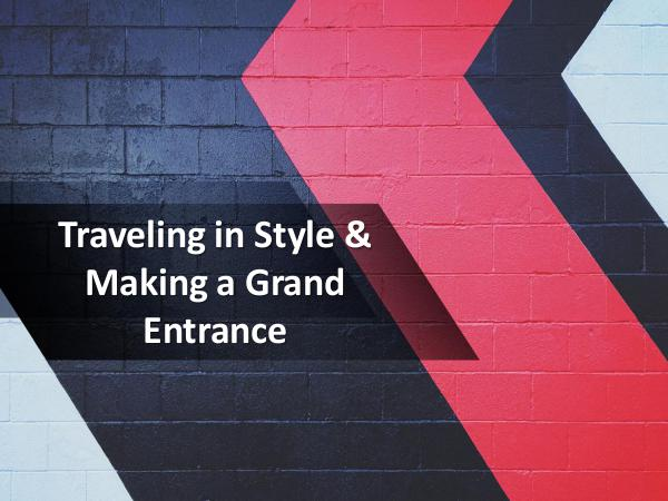 Traveling in Style & Making a Grand Entrance Traveling in Style & Making a Grand Entrance