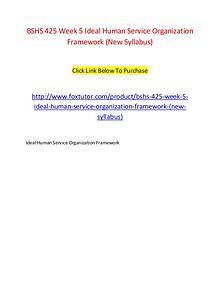 BSHS 425 Week 5 Ideal Human Service Organization Framework (New Sylla