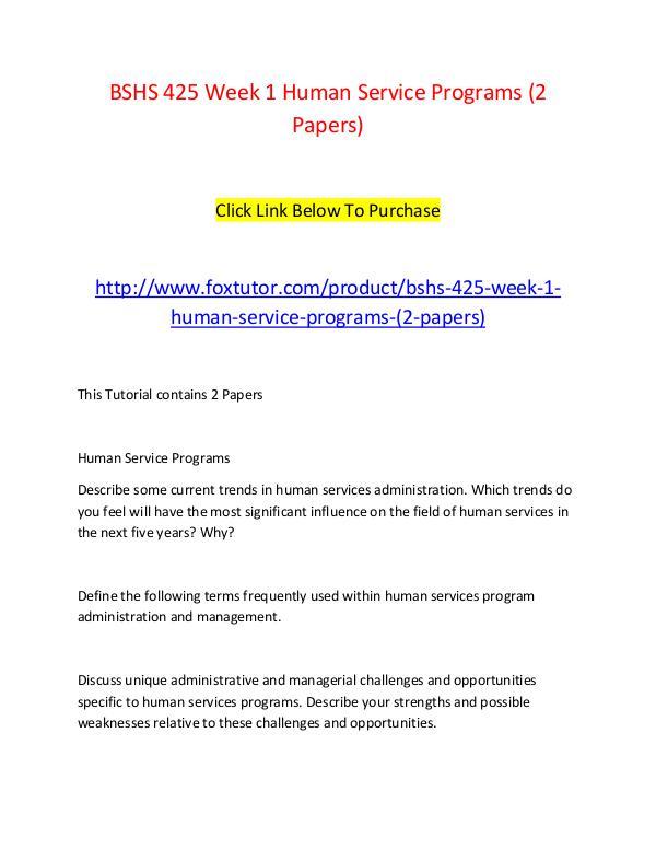BSHS 425 Week 1 Human Service Programs (2 Papers) BSHS 425 Week 1 Human Service Programs (2 Papers)