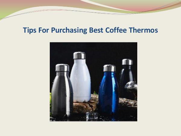 Tips For Purchasing Best Coffee Thermos Tips For Purchasing Best Coffee Thermos
