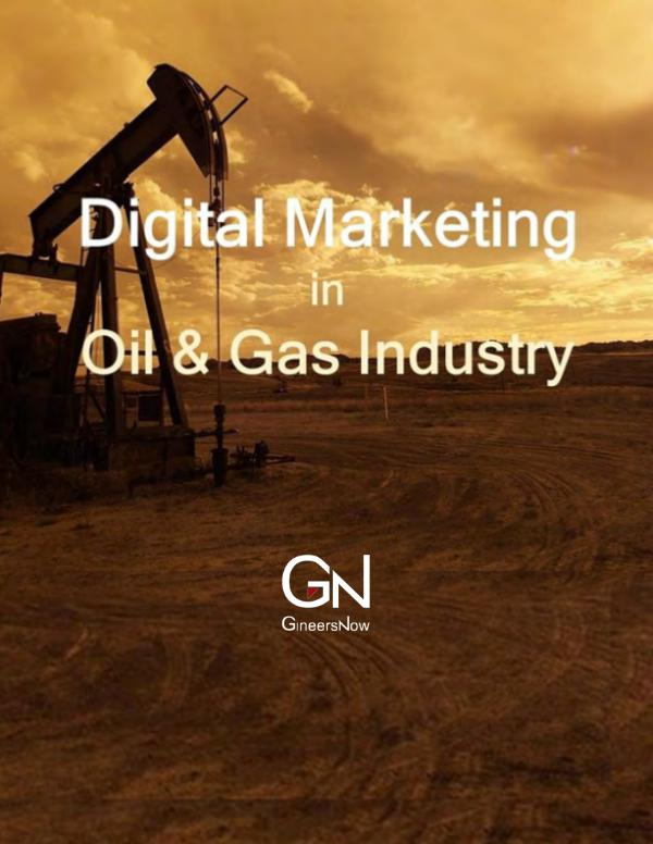 Digital Marketing in Oil and Gas Industry by GineersNow Oil and Gas Leaders Magazine, May 2017, Supplement