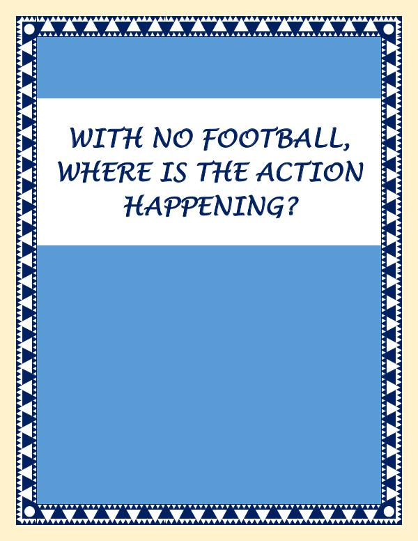 With No Football, Where Is The Action Happening? With No Football, Where Is The Action Happening