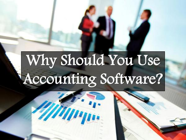 Why Should You Use Accounting Software? Why Should You Use Accounting Software