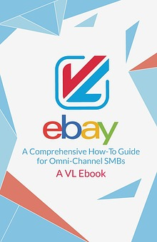eBay: A Comprehensive How-To Guide for Omni-Channel SMBs