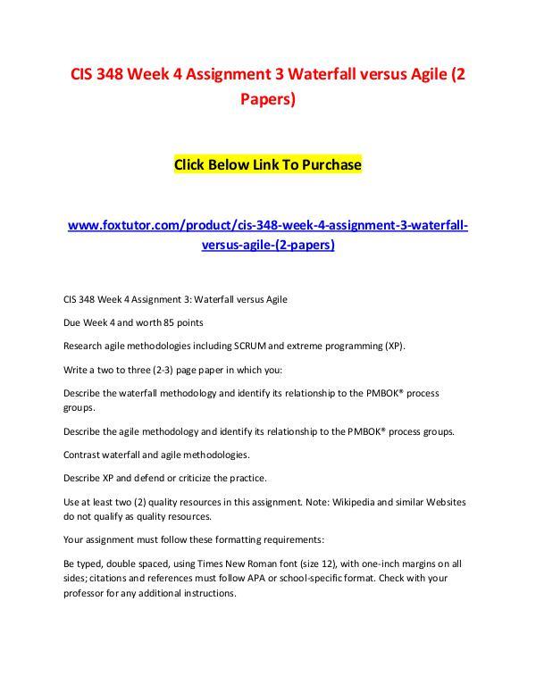 CIS 348 Week 4 Assignment 3 Waterfall versus Agile (2 Papers) CIS 348 Week 4 Assignment 3 Waterfall versus Agile