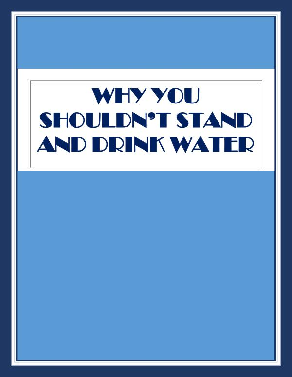 Why You Shouldn't Stand And Drink Water Why You Shouldn't Stand And Drink Water