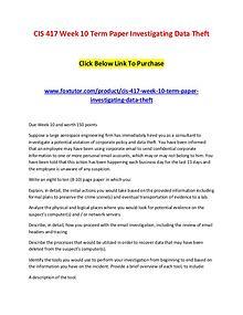 CIS 417 Week 10 Term Paper Investigating Data Theft Click Below Link
