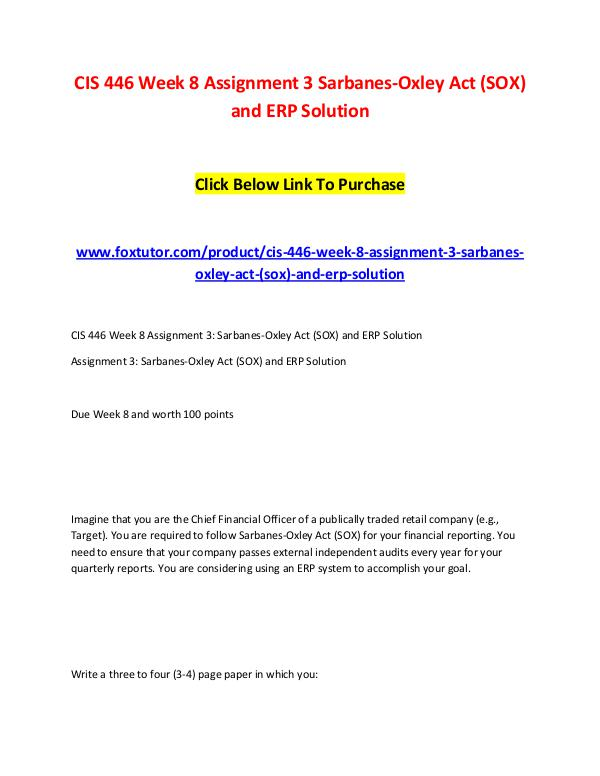 CIS 446 Week 8 Assignment 3 Sarbanes-Oxley Act (SOX) and ERP Solution CIS 446 Week 8 Assignment 3 Sarbanes-Oxley Act (SO