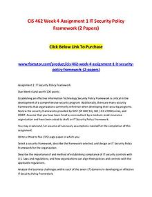 CIS 462 Week 4 Assignment 1 IT Security Policy Framework (2 Papers)