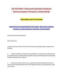 CIS 512 Week 1 Discussion Question Computer Communications Protocols,