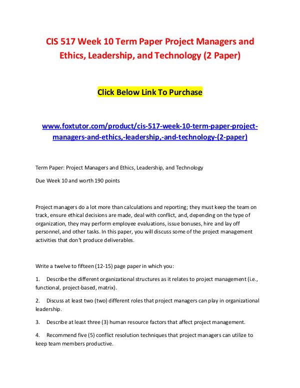 CIS 517 Week 10 Term Paper Project Managers and Ethics, Leadership, a CIS 517 Week 10 Term Paper Project Managers and Et