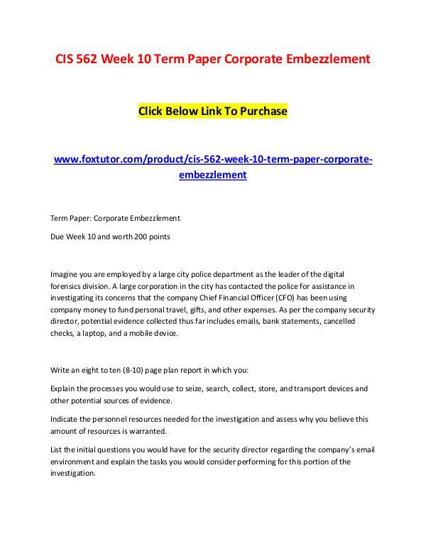 CIS 562 Week 10 Term Paper Corporate Embezzlement CIS 562 Week 10 Term Paper Corporate Embezzlement