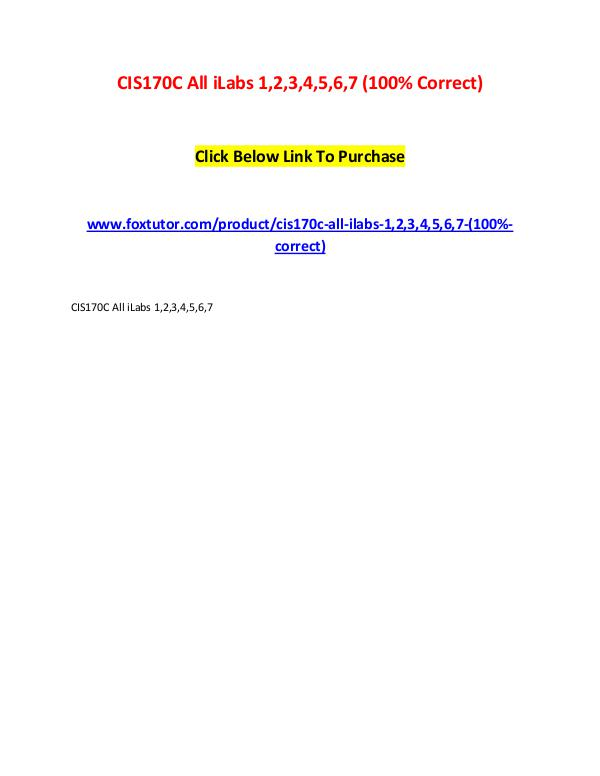 CIS170C All iLabs 1,2,3,4,5,6,7 (100% Correct) CIS170C All iLabs 1,2,3,4,5,6,7 (100% Correct)