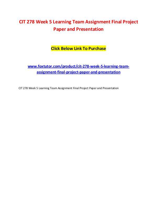CIT 278 Week 5 Learning Team Assignment Final Project Paper and Prese CIT 278 Week 5 Learning Team Assignment Final Proj