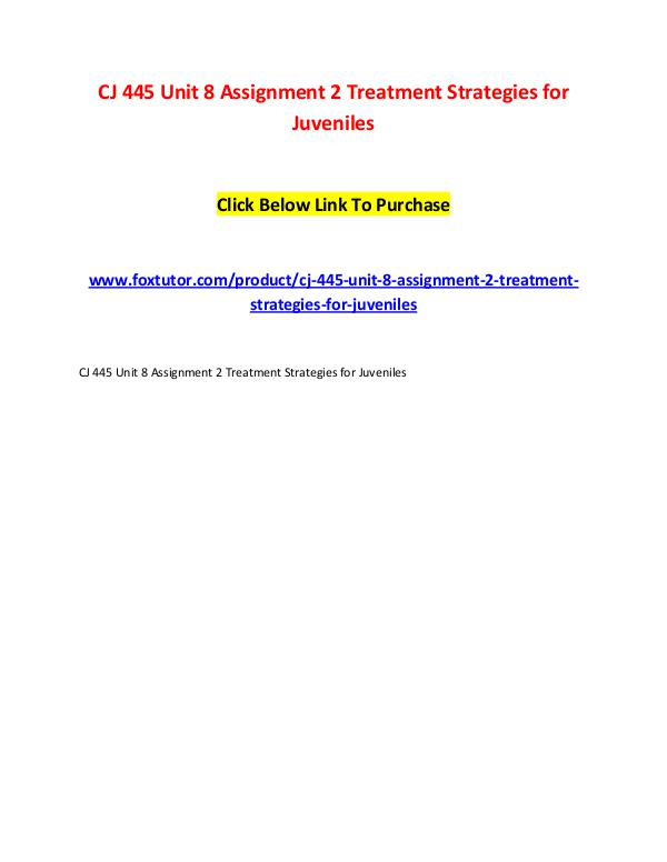 CJ 445 Unit 8 Assignment 2 Treatment Strategies for Juveniles CJ 445 Unit 8 Assignment 2 Treatment Strategies fo