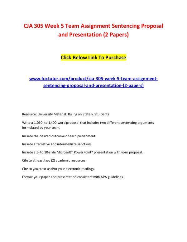 CJA 305 Week 5 Team Assignment Sentencing Proposal and Presentation ( CJA 305 Week 5 Team Assignment Sentencing Proposal