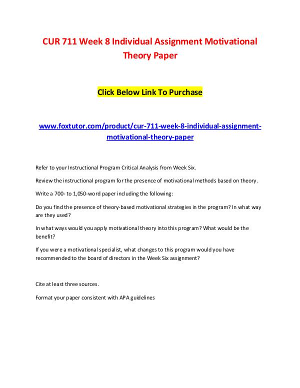 CUR 711 Week 8 Individual Assignment Motivational Theory Paper CUR 711 Week 8 Individual Assignment Motivational