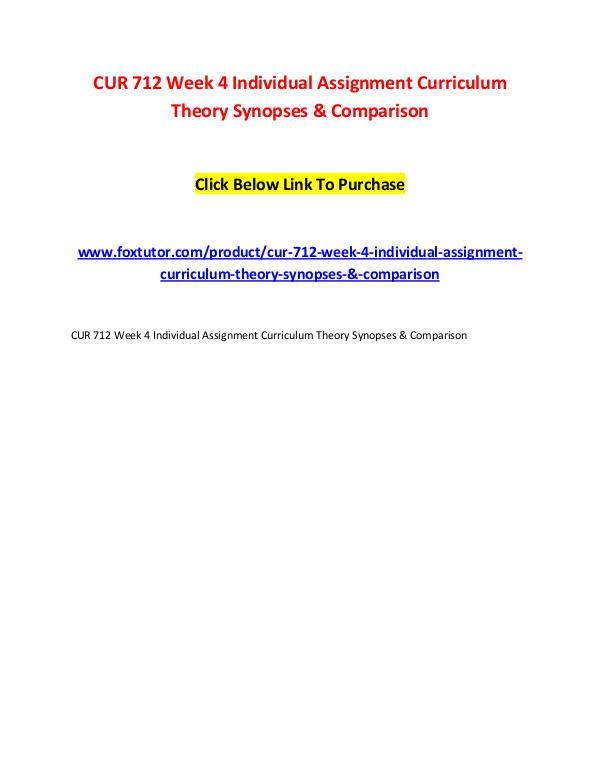 CUR 712 Week 4 Individual Assignment Curriculum Theory Synopses & Com CUR 712 Week 4 Individual Assignment Curriculum Th
