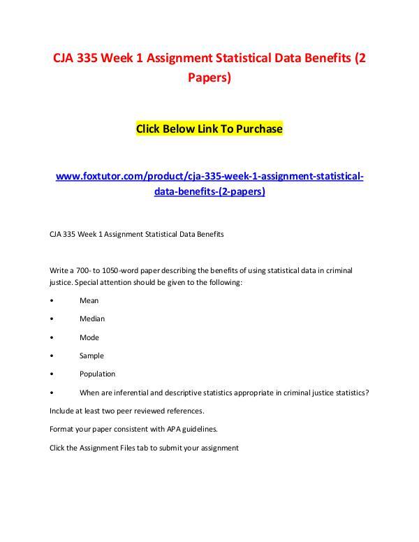 CJA 335 Week 1 Assignment Statistical Data Benefits (2 Papers) CJA 335 Week 1 Assignment Statistical Data Benefit