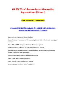 CJA 354 Week 3 Team Assignment Prosecuting Argument Paper (2 Papers)