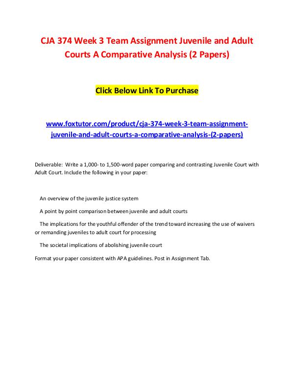 CJA 374 Week 3 Team Assignment Juvenile and Adult Courts A Comparativ CJA 374 Week 3 Team Assignment Juvenile and Adult