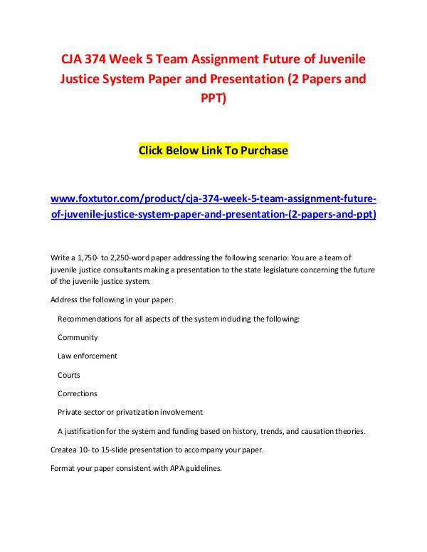 CJA 374 Week 5 Team Assignment Future of Juvenile Justice System Pape CJA 374 Week 5 Team Assignment Future of Juvenile
