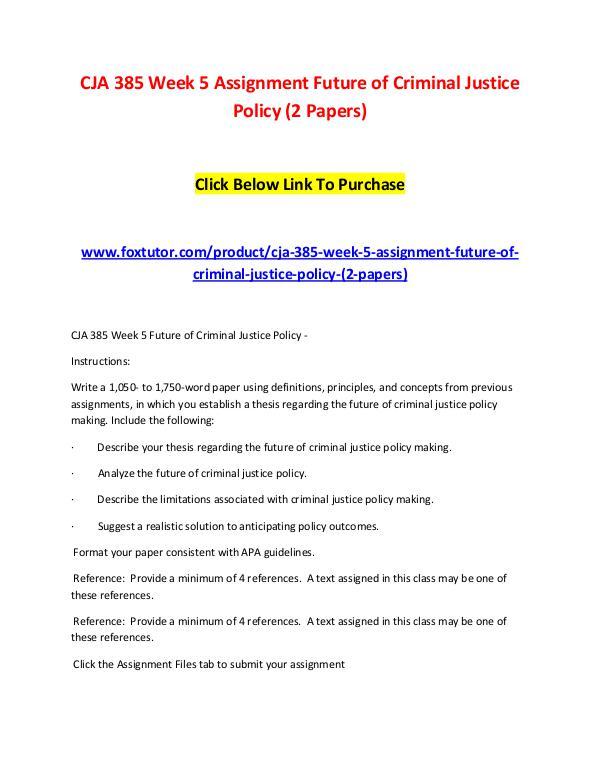 CJA 385 Week 5 Assignment Future of Criminal Justice Policy (2 Papers CJA 385 Week 5 Assignment Future of Criminal Justi