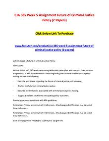 CJA 385 Week 5 Assignment Future of Criminal Justice Policy (2 Papers