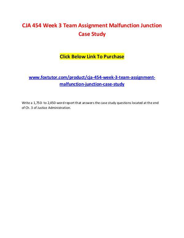 CJA 454 Week 3 Team Assignment Malfunction Junction Case Study CJA 454 Week 3 Team Assignment Malfunction Junctio