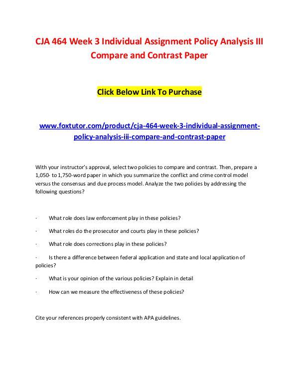 CJA 464 Week 3 Individual Assignment Policy Analysis III Compare and CJA 464 Week 3 Individual Assignment Policy Analys
