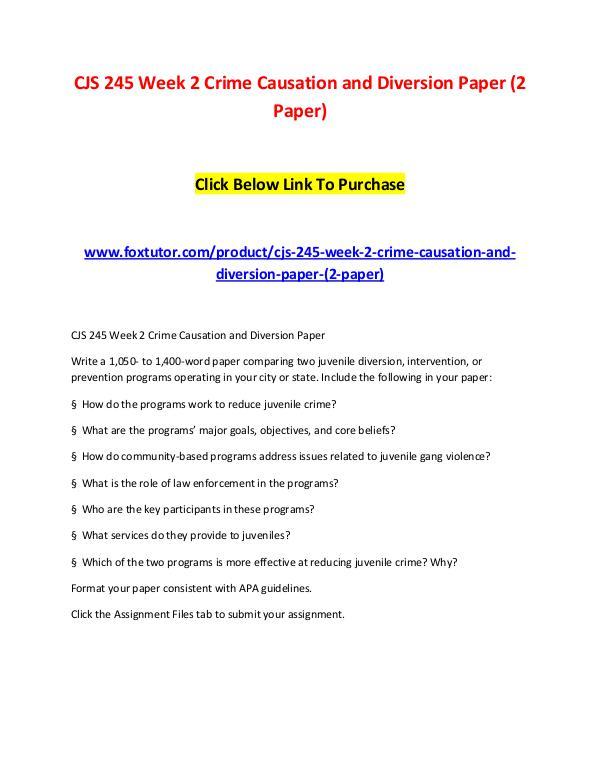 CJS 245 Week 2 Crime Causation and Diversion Paper (2 Paper) CJS 245 Week 2 Crime Causation and Diversion Paper