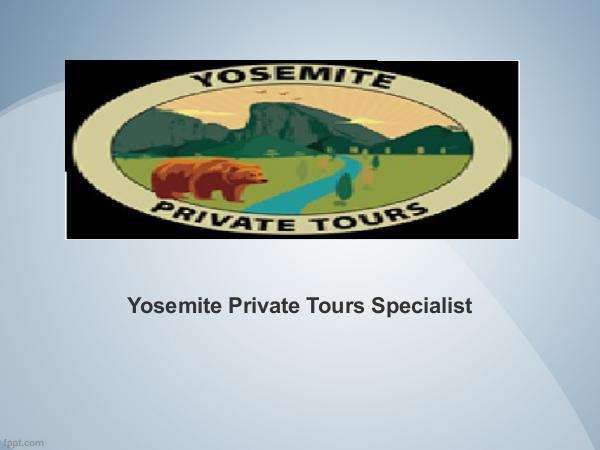 Yosemite Private Tours Specialist Yosemite Private Tours Specialist