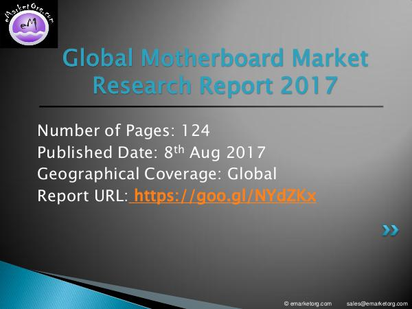 Motherboard Market Report 2017-2022 Research Motherboard Market Report 2017-2022 Research by Pl