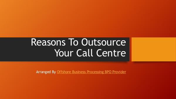 Reasons To Outsource Your Call Centre Reasons To Outsource Your Call Centre