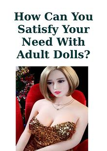How Can You Satisfy Your Need With Adult Dolls?