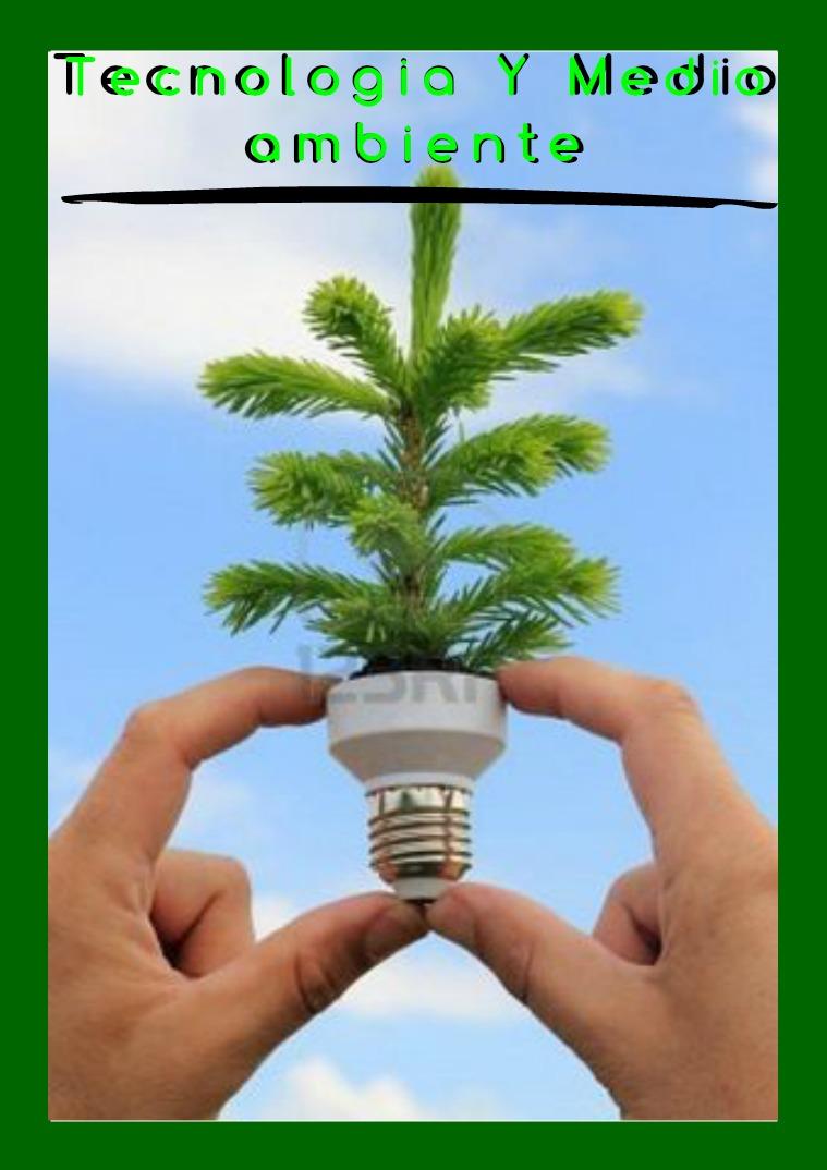 tecnologia y medio ambiente Tecnologia y medio ambiente