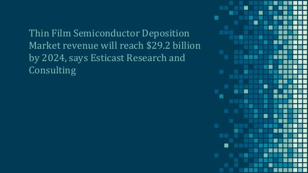 Thin Film Semiconductor Deposition Market revenue will reach $29.2 bi Thin Film Semiconductor Deposition Market Forecast