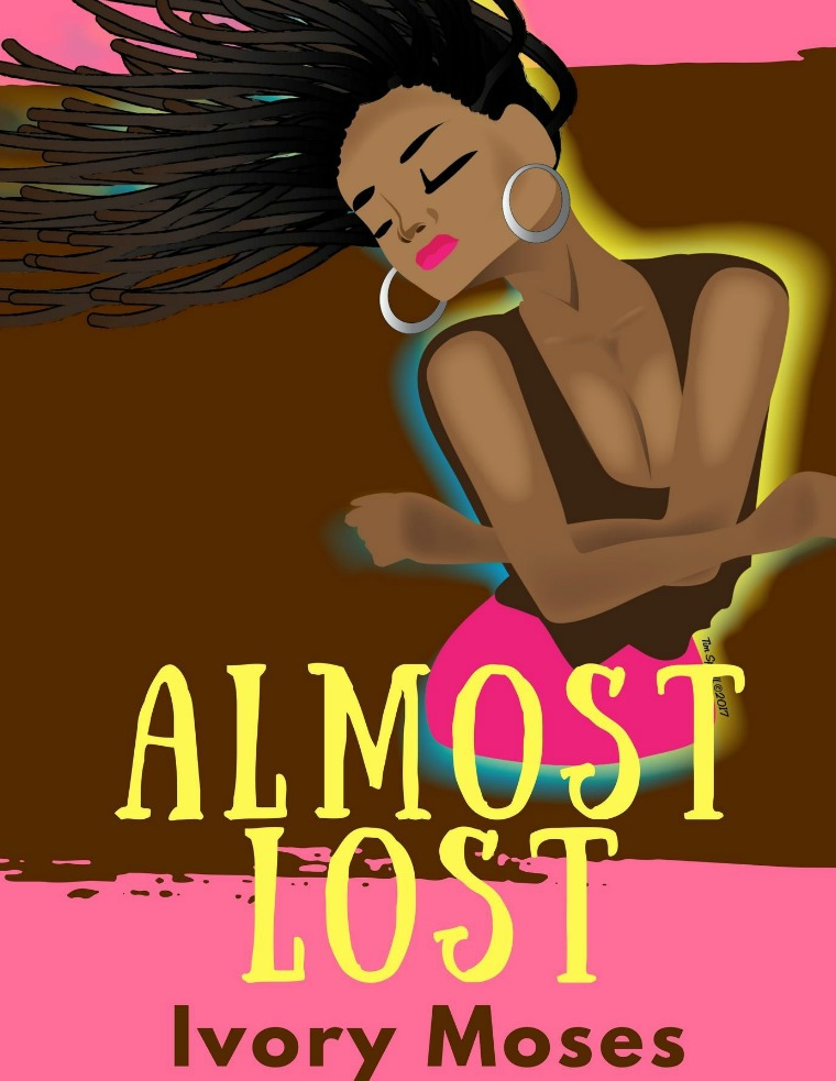 Almost Lost By: Ivory Moses
