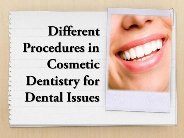 Different Procedures in Cosmetic Dentistry for Dental Issues Different Procedures in Cosmetic Dentistry