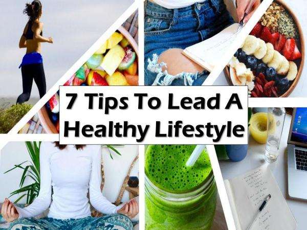 7 Tips To Lead A Healthy Lifestyle 7 Tips To Lead A Healthy Lifestyle