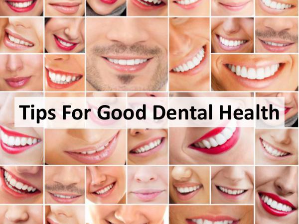 Tips for good dental health Tips for good dental health