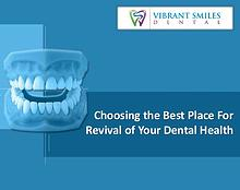 Choosing the Best Place For Revival of Your Oral Hygiene
