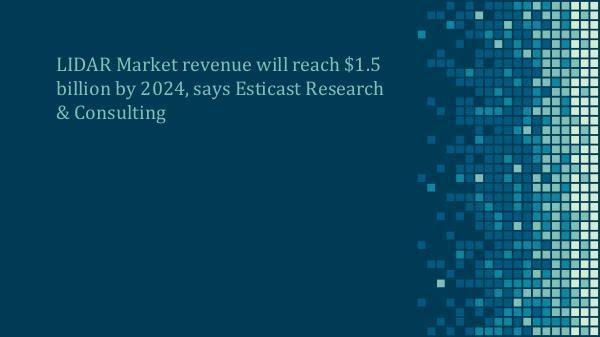 LIDAR Market Forecast, 2016-2024 LIDAR Market Forecast, 2016-2024